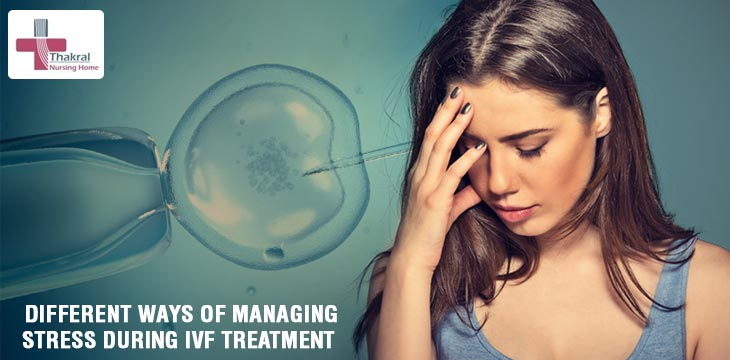 Different Ways Of Managing Stress During IVF Treatment
